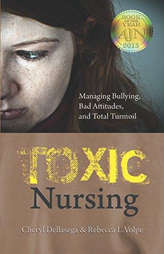 Toxic Nursing: Managing Bullying, Bad Attitudes, and Total Turmoil