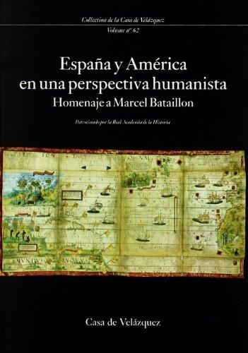 España y América en una perspectiva humanista: Homenaje a Marcel Bataillon: 62 (Collection de la Casa de Velázquez)