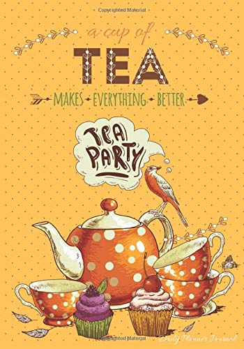 A Cup of Tea Makes Everything Better Tea Party Daily Planner Journal: Ladies Tea Party Favors Gift Positive Affirmations Agenda Organizer Notebook To Write In