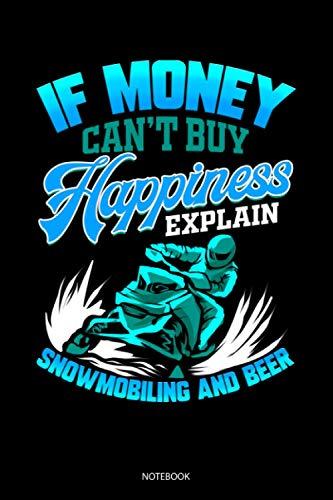 If Money Can't Buy Happiness Explain Snowmobiling And Beer Notebook: Liniertes Notizbuch A5 - Schnee Motorcycle Notizheft I Motorschlitten Bier Schneemobil Geschenk