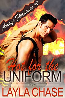 Hot For The Uniform (Arroyo Firehouse #3 Book 1) by [Layla Chase]