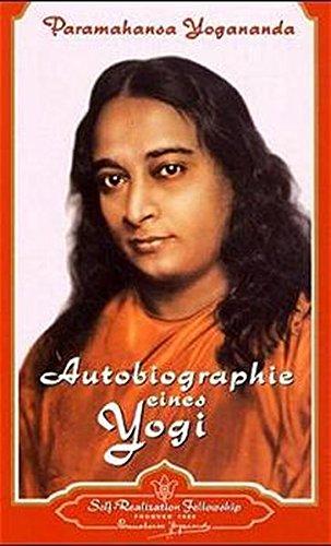 Autobiographie eines Yogi: Das Lebenszeugnis des großen indischen Meisters, der zum Mittler zwischen westlicher und östlicher Religiosität wurde