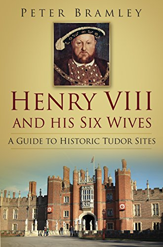 Henry VIII and his Six Wives: A Guide to Historic