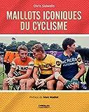 Maillots iconiques du cyclisme - Préface de Marc Madiot