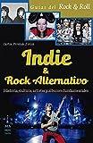 Indie y rock alternativo: Historia, Cultura, Artistas y Álbumes Fundamentales (Guías del Rock & Roll)