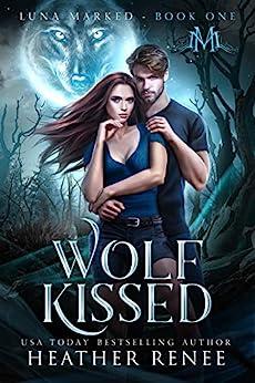 Wolf Kissed (Luna Marked Book 1) (English Edition) par [Heather Renee, Mystics and Mayhem]