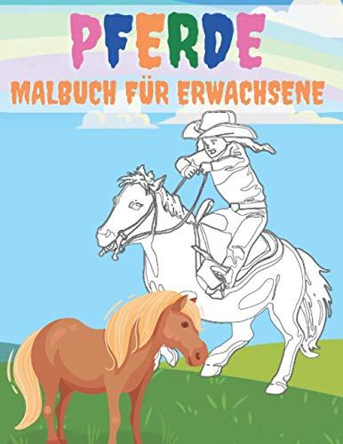 Pferde Malbuch Für Erwachsene: Erleben Sie Stundenlangen Spaß Mit Diesem Für Kinder Gemachten Pferde-Malbuch