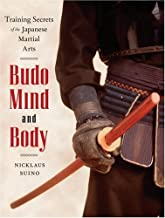 Budo Mind and Body: Training Secrets of the Japanese Martial Arts