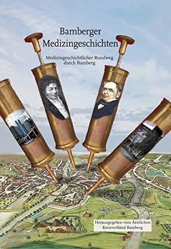 Bamberger Medizingeschichten: Medizingeschichtlicher Rundweg durch Bamberg: Medizingeschichtlicher Rundgang durch Bamberg