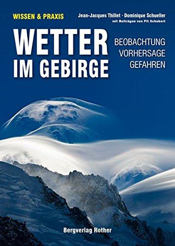 Wetter im Gebirge: Beobachtung · Vorhersage · Gefahren. Mit Beiträgen von Pit Schubert (Wissen & Praxis)
