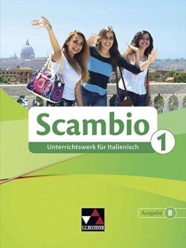 Scambio B / Unterrichtswerk für Italienisch in drei Bänden: Scambio B / Scambio B 1: Unterrichtswerk für Italienisch in drei Bänden