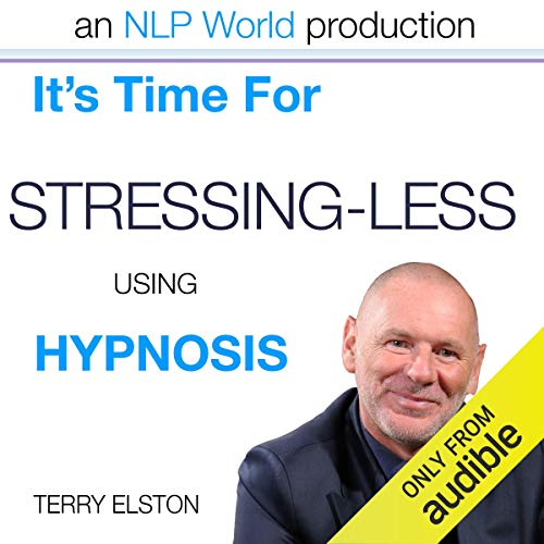 It's Time For Stressing Less With Terry Elston     International Prime-Selling NLP Hypnosis Audio              By:                                                                                                                                 Terry H Elston                               Narrated by:                                                                                                                                 Terry H Elston                      Length: 55 mins     Not rated yet     Overall 0.0
