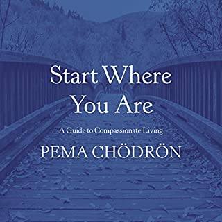 Start Where You Are     A Guide to Compassionate Living              By:                                                                                                                                 Pema Chödrön                               Narrated by:                                                                                                                                 Joanna Rotte                      Length: 6 hrs and 19 mins     11 ratings     Overall 4.9