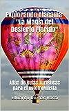 Explorando Atacama 'La Magia del Desierto Florido: Atlas de Rutas Turísticas para el automovilista