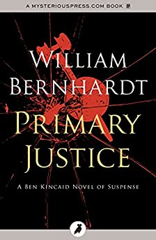 Primary Justice (The Ben Kincaid Novels Book 1) by [William Bernhardt]