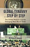 Global Tyranny...Step by Step: The United Nations and the Emerging New World Order