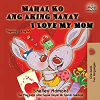 Mahal Ko ang Aking Nanay I Love My Mom: Tagalog English Bilingual Book (Tagalog English Bilingual Collection)