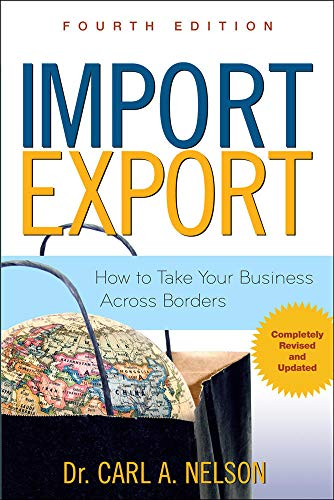 Compare Textbook Prices for Import/Export: How to Take Your Business Across Borders 4 Edition ISBN 9780071482554 by Nelson, Carl