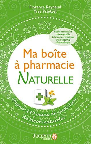 Ma boîte à pharmacie naturelle: Soigner 149 maux du quotidien de façon naturelle