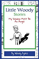Little Woody Stories: My Shadow Must Be An Angel