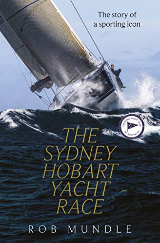 Sydney Hobart Yacht Race: The story of a sporting icon (English Edition)