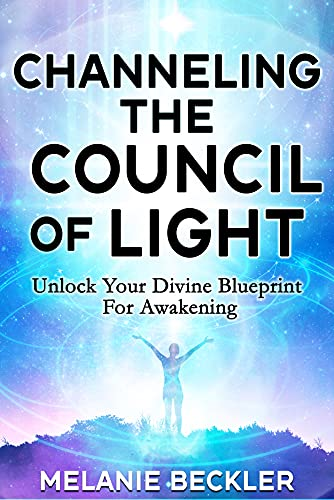 Channeling The Council of Light : Unlock Your Divine Blueprint For Awakening (English Edition)