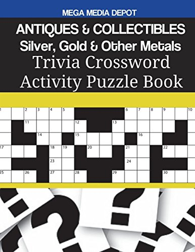 Compare Textbook Prices for ANTIQUES & COLLECTIBLES Silver, Gold & Other Metals Trivia Crossword Activity Puzzle Book  ISBN 9781722045050 by Depot, Mega Media