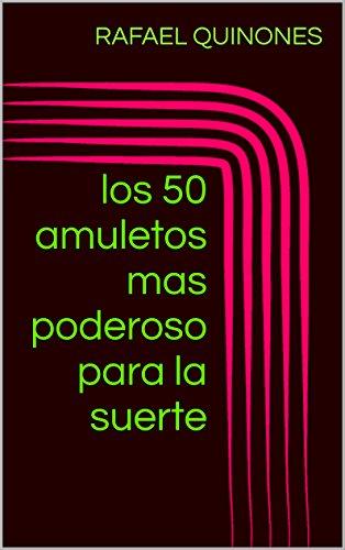 los 50 amuletos mas poderoso para la buena suerte: los 50 amuletos...