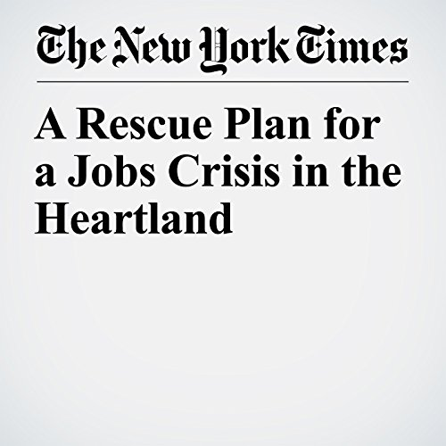 A Rescue Plan for a Jobs Crisis in the Heartland audiobook cover art