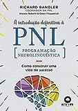 A Introdução Definitiva à PNL: Como construir uma vida de sucesso