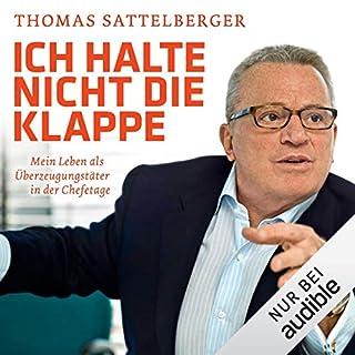 Ich halte nicht die Klappe     Mein Leben als Überzeugungstäter in der Chefetage              Autor:                                                                                                                                 Thomas Sattelberger                               Sprecher:                                                                                                                                 Martin Hecht                      Spieldauer: 11 Std. und 15 Min.     42 Bewertungen     Gesamt 4,1