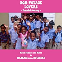 BON-VOYAGE LOVERS ~PEACEFUL JOURNEY~ MUSIC SELECTED AND MIXED BY MR. BEATS A.K.A. DJ CELORY