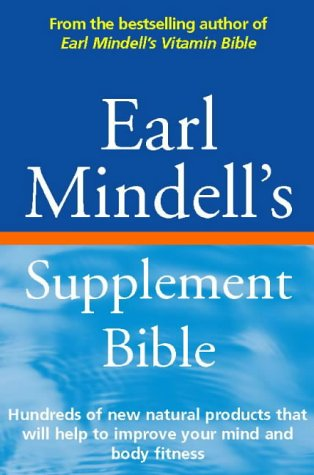 Earl Mindell's Supplement Bible: Hundreds of new natural products that will help to improve your mind and body fitness