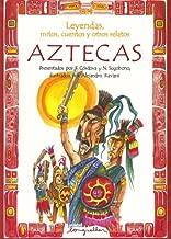 Leyendas, Mitos, Cuentos Y Otros Relatos Aztecas / Legends, Myths, Stories and other Azteacas Narratives (Leyendas, Mitos, Cuentos Y Otros Relatos / ... / Legends, Myths, Stories and Other Tales)