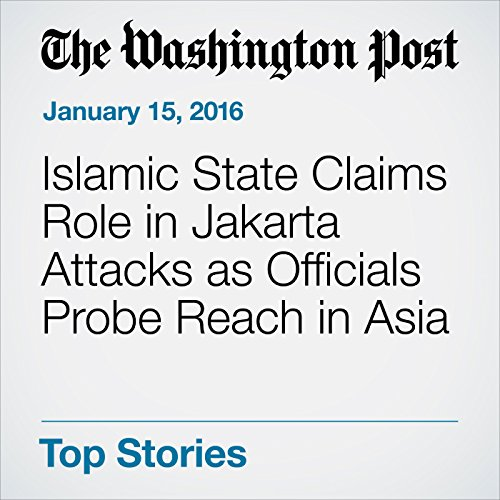 Islamic State Claims Role in Jakarta Attacks as Officials Probe Reach in Asia audiobook cover art