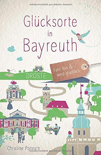 Glücksorte in Bayreuth: Fahr hin und werd glücklich
