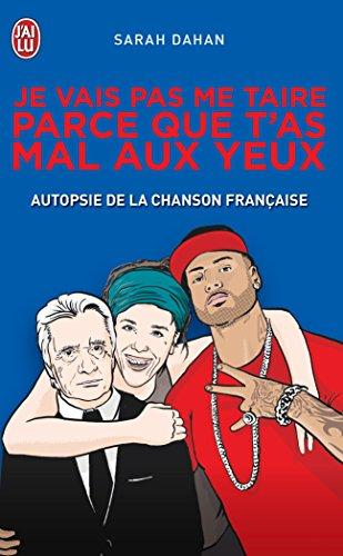 Je vais pas me taire parce que t'as mal aux yeux: Autopsie de la chanson française