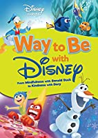 Way to Be With Disney: From Mindfulness With Donald Duck to Kindness With Dory (Disney Learning)