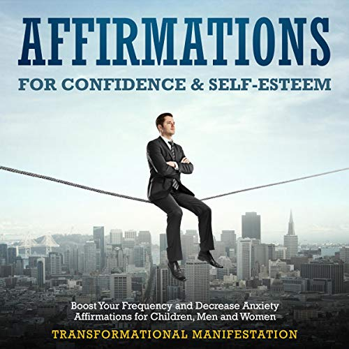 Affirmations for Confidence & Self-Esteem     Boost Your Frequency and Decrease Anxiety, Affirmations for Children, Men and Women              By:                                                                                                                                 Transformational Manifestation                               Narrated by:                                                                                                                                 Jim Rising                      Length: 3 hrs and 10 mins     25 ratings     Overall 5.0