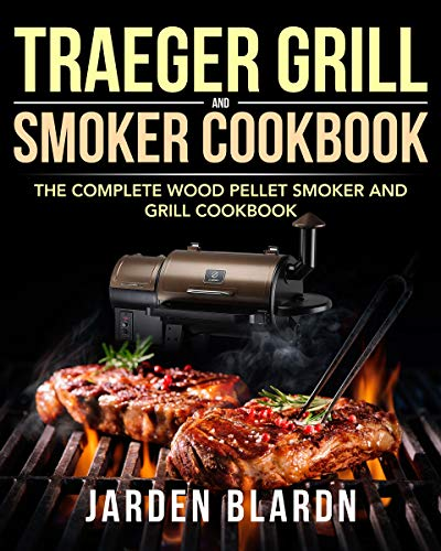 Traeger Grill & Smoker Cookbook: The...