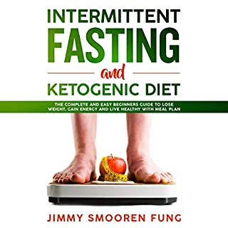 Intermittent Fasting and Ketogenic Diet     The Complete and Easy Beginners Guide to Lose Weight, Gain Energy, and Live Healthy with Meal Plan              By:                                                                                                                                 John Smooren                               Narrated by:                                                                                                                                 Carol Weakland                      Length: 3 hrs and 30 mins     11 ratings     Overall 4.5