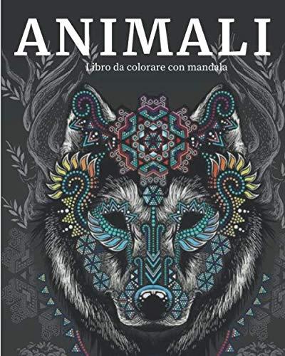 Animali da Colorare con Mandala: Libro da Colorare per Adulti con Animali Unici