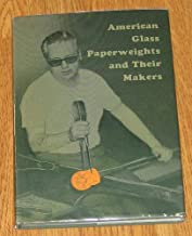 American glass paperweights and their makers;: A story of glass-paperweight craftsmen of the United States, their processe...