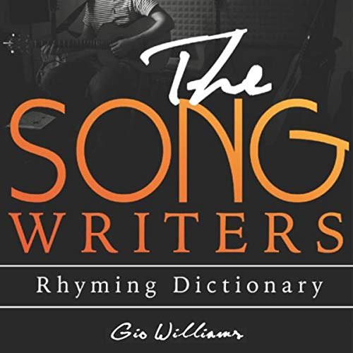 The Song Writers Rhyming Dictionary: Step-By-Step System To Mastering Your Song Writing ,Rhymes,Free Styles and Song writing Game (Song Writers Rhyming Dictionary) audiobook cover art