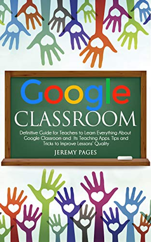 Google Classroom: Definitive Guide for Teachers to Learn Everything About Google Classroom and Its Teaching Apps. Tips and Tricks to Improve Lessons' Quality. ... Communication and