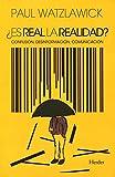 ¿Es real la realidad?: Confusión, desinformación, comunicación (Spanish Edition)