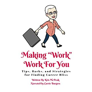"""Making """"Work"""" Work for You: Tips, Hacks, and Strategies for Finding Career Bliss audiobook cover art"""