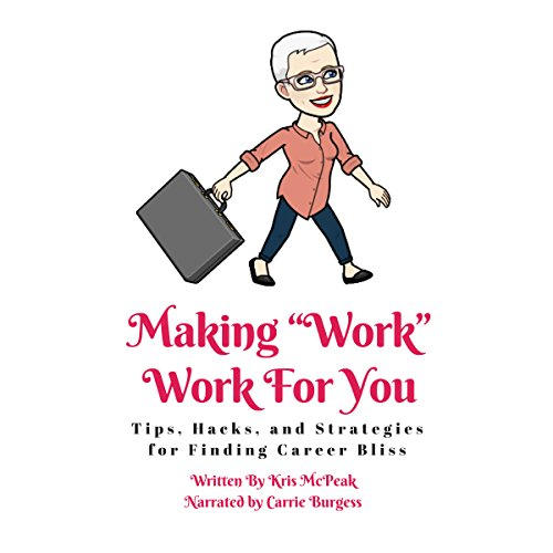 "Making ""Work"" Work for You: Tips, Hacks, and Strategies for Finding Career Bliss Titelbild"
