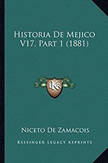 Historia de Mejico V17, Part 1 (1881)