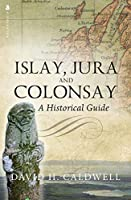 Islay, Jura and Colonsay: A Historical Guide